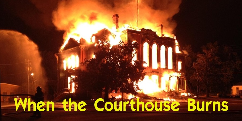 When the Courthouse Burns